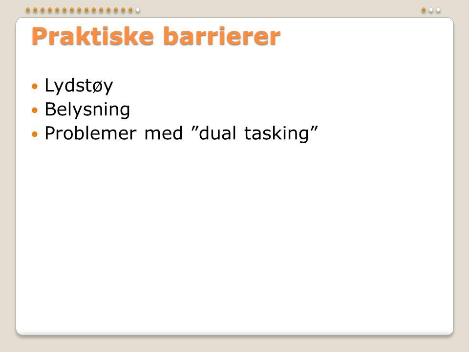 """Praktiske barrierer  Lydstøy  Belysning  Problemer med """"dual tasking"""""""