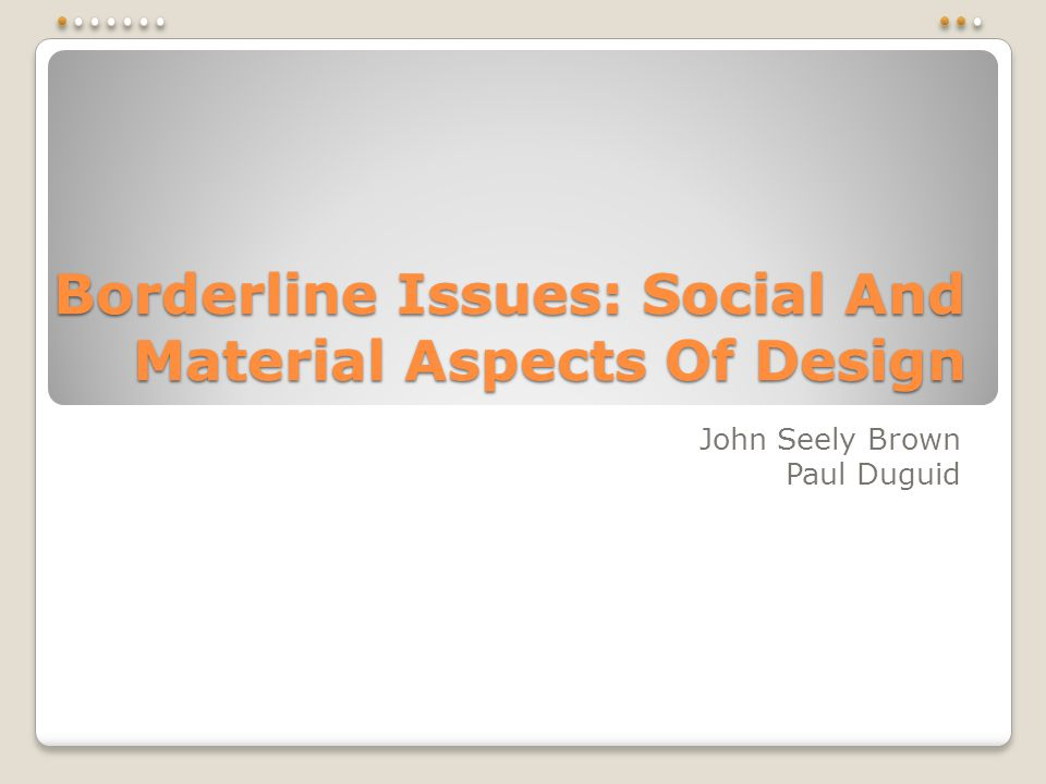 Borderline Issues: Social And Material Aspects Of Design John Seely Brown Paul Duguid