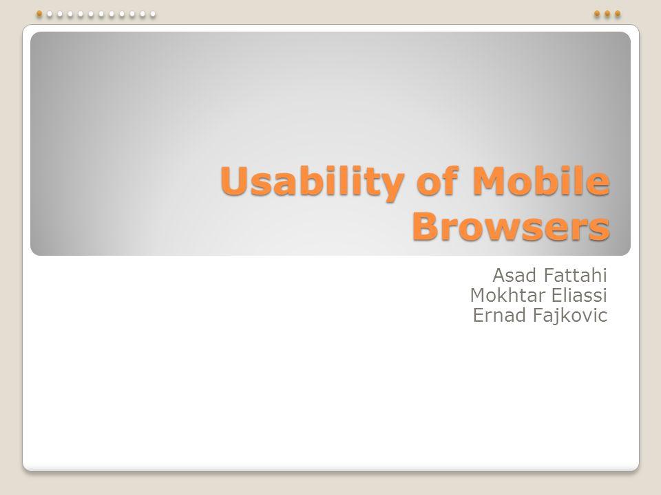 Usability of Mobile Browsers Asad Fattahi Mokhtar Eliassi Ernad Fajkovic