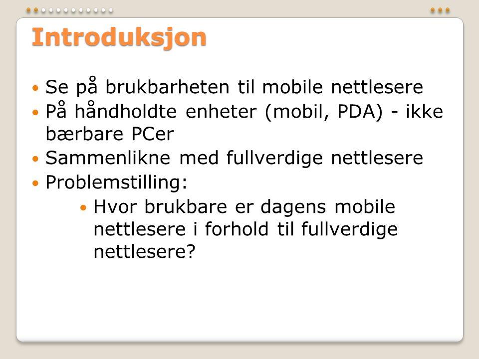 Introduksjon  Se på brukbarheten til mobile nettlesere  På håndholdte enheter (mobil, PDA) - ikke bærbare PCer  Sammenlikne med fullverdige nettles
