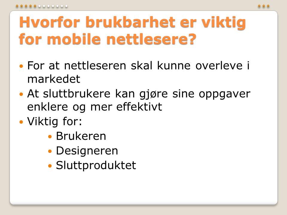 Hvorfor brukbarhet er viktig for mobile nettlesere?  For at nettleseren skal kunne overleve i markedet  At sluttbrukere kan gjøre sine oppgaver enkl
