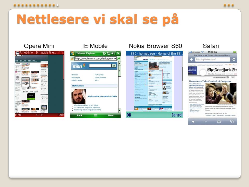 Nettlesere vi skal se på Opera MiniIE MobileNokia Browser S60Safari