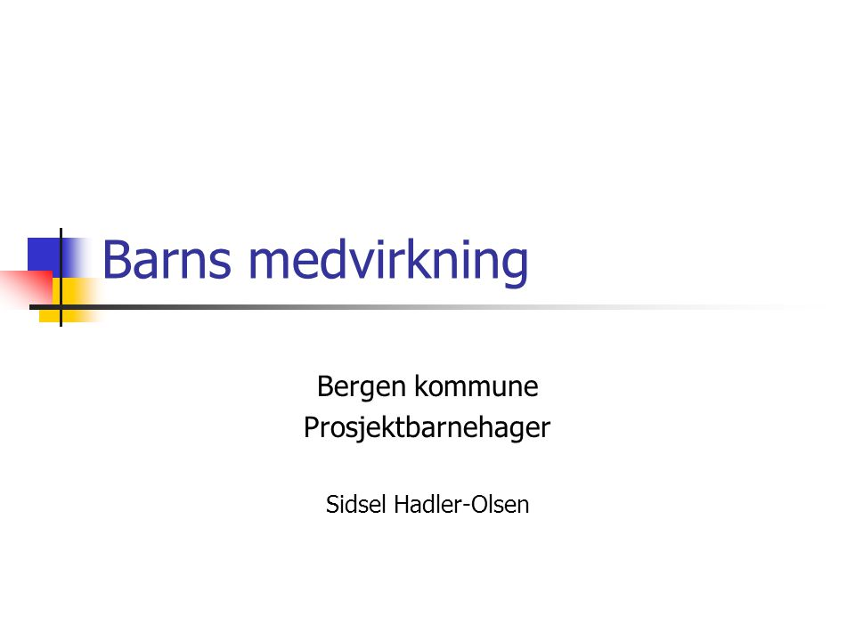 Barns medvirkning Bergen kommune Prosjektbarnehager Sidsel Hadler-Olsen