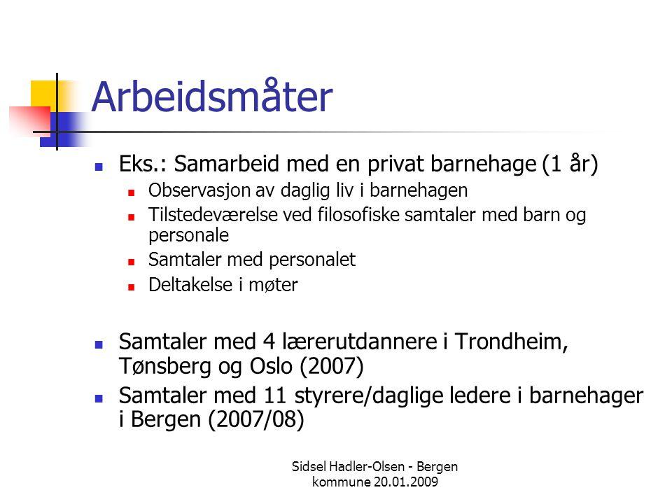 Sidsel Hadler-Olsen - Bergen kommune 20.01.2009 Arbeidsmåter  Eks.: Samarbeid med en privat barnehage (1 år)  Observasjon av daglig liv i barnehagen