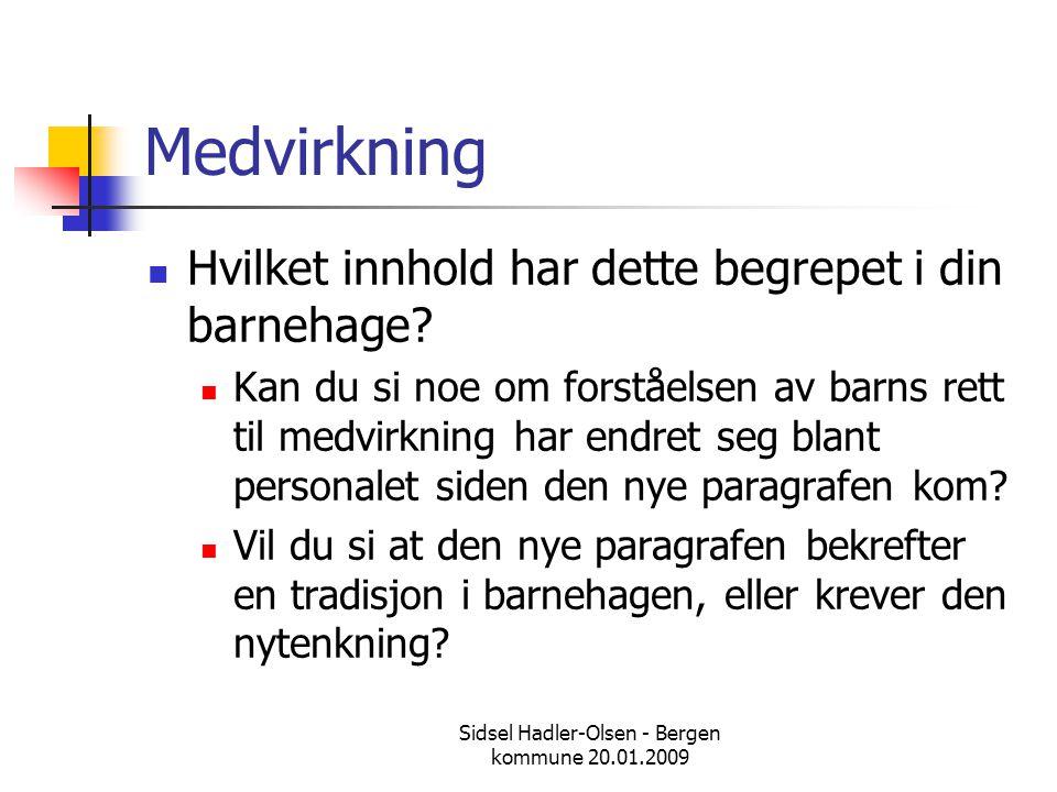 Sidsel Hadler-Olsen - Bergen kommune 20.01.2009 Medvirkning  Hvilket innhold har dette begrepet i din barnehage?  Kan du si noe om forståelsen av ba