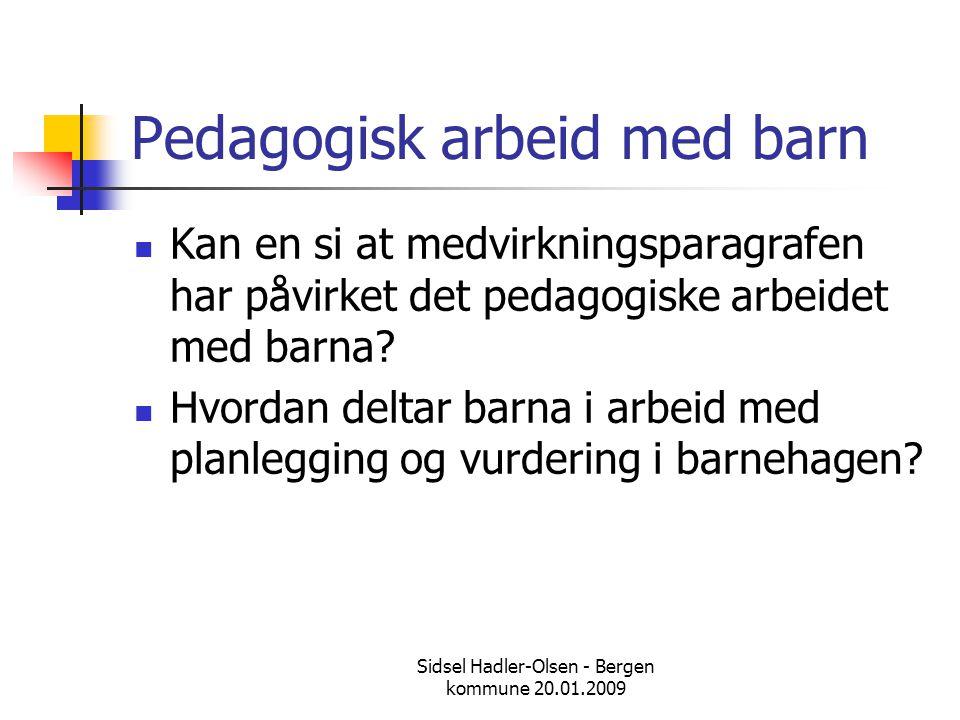 Sidsel Hadler-Olsen - Bergen kommune 20.01.2009 Pedagogisk arbeid med barn  Kan en si at medvirkningsparagrafen har påvirket det pedagogiske arbeidet