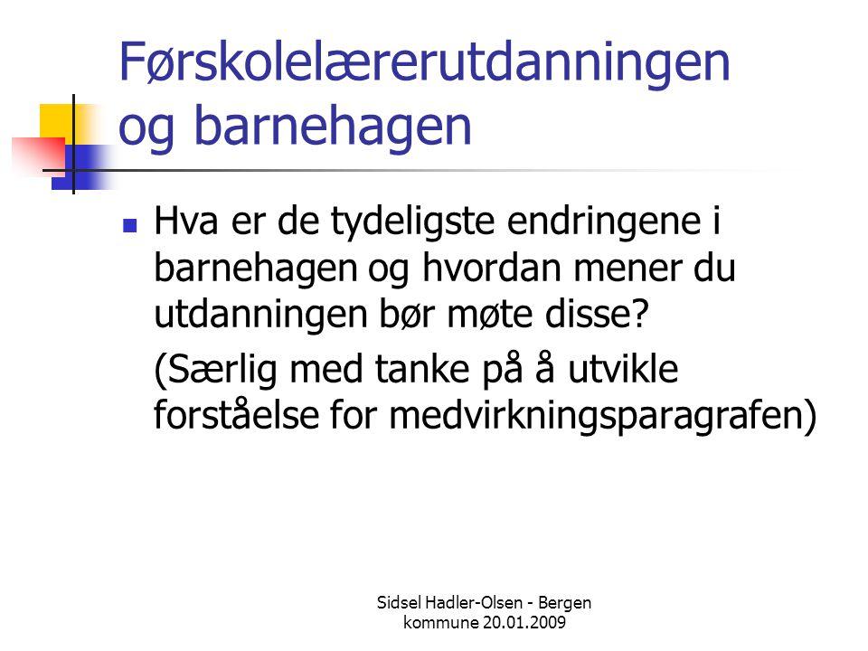 Sidsel Hadler-Olsen - Bergen kommune 20.01.2009 Førskolelærerutdanningen og barnehagen  Hva er de tydeligste endringene i barnehagen og hvordan mener