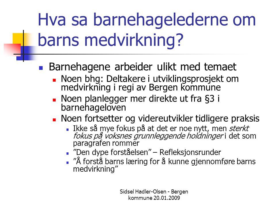 Sidsel Hadler-Olsen - Bergen kommune 20.01.2009 Hva sa barnehagelederne om barns medvirkning?  Barnehagene arbeider ulikt med temaet  Noen bhg: Delt
