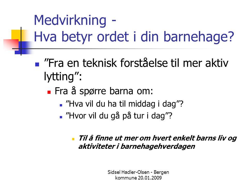 """Sidsel Hadler-Olsen - Bergen kommune 20.01.2009 Medvirkning - Hva betyr ordet i din barnehage?  """"Fra en teknisk forståelse til mer aktiv lytting"""": """