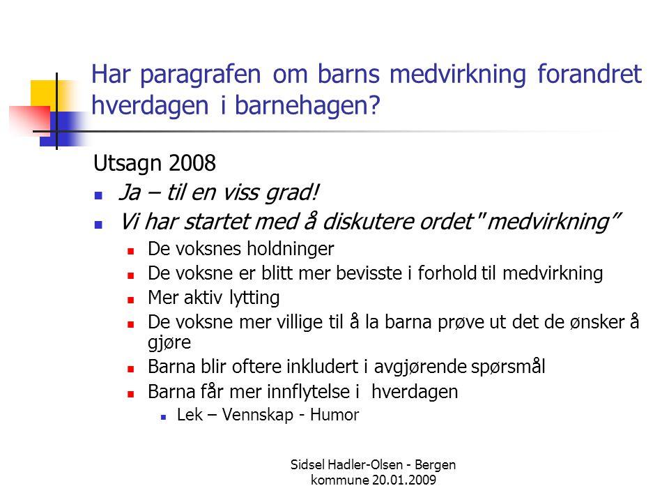 Sidsel Hadler-Olsen - Bergen kommune 20.01.2009 Har paragrafen om barns medvirkning forandret hverdagen i barnehagen? Utsagn 2008  Ja – til en viss g