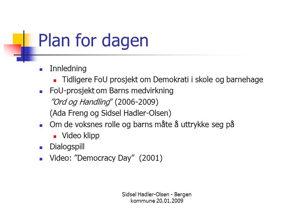 Sidsel Hadler-Olsen - Bergen kommune 20.01.2009 Plan for dagen  Innledning  Tidligere FoU prosjekt om Demokrati i skole og barnehage  FoU-prosjekt