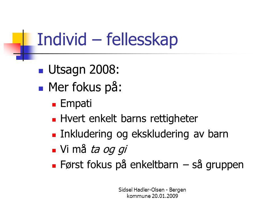 Sidsel Hadler-Olsen - Bergen kommune 20.01.2009 Individ – fellesskap  Utsagn 2008:  Mer fokus på:  Empati  Hvert enkelt barns rettigheter  Inklud