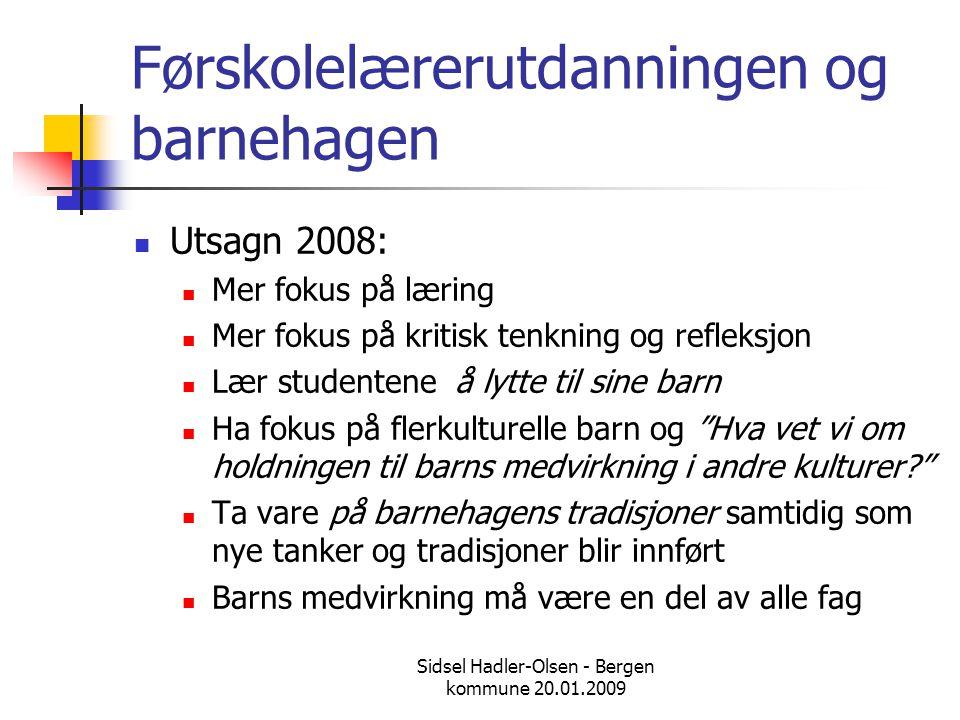 Sidsel Hadler-Olsen - Bergen kommune 20.01.2009 Førskolelærerutdanningen og barnehagen  Utsagn 2008:  Mer fokus på læring  Mer fokus på kritisk ten