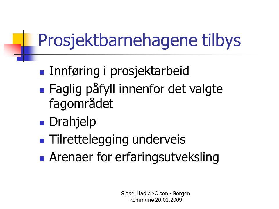Sidsel Hadler-Olsen - Bergen kommune 20.01.2009 Prosjektutvikling: Barns medvirkning  Barnehagen skal være en lærende organisasjon  Kvalitetsutvikling i barnehagen innebærer en stadig utvikling av personalets kompetanse