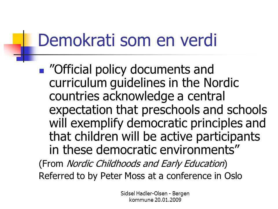 Sidsel Hadler-Olsen - Bergen kommune 20.01.2009 Demokrati i barnehagen  Democracy is a way of life controlled by a working faith in the possibilities of human nature..