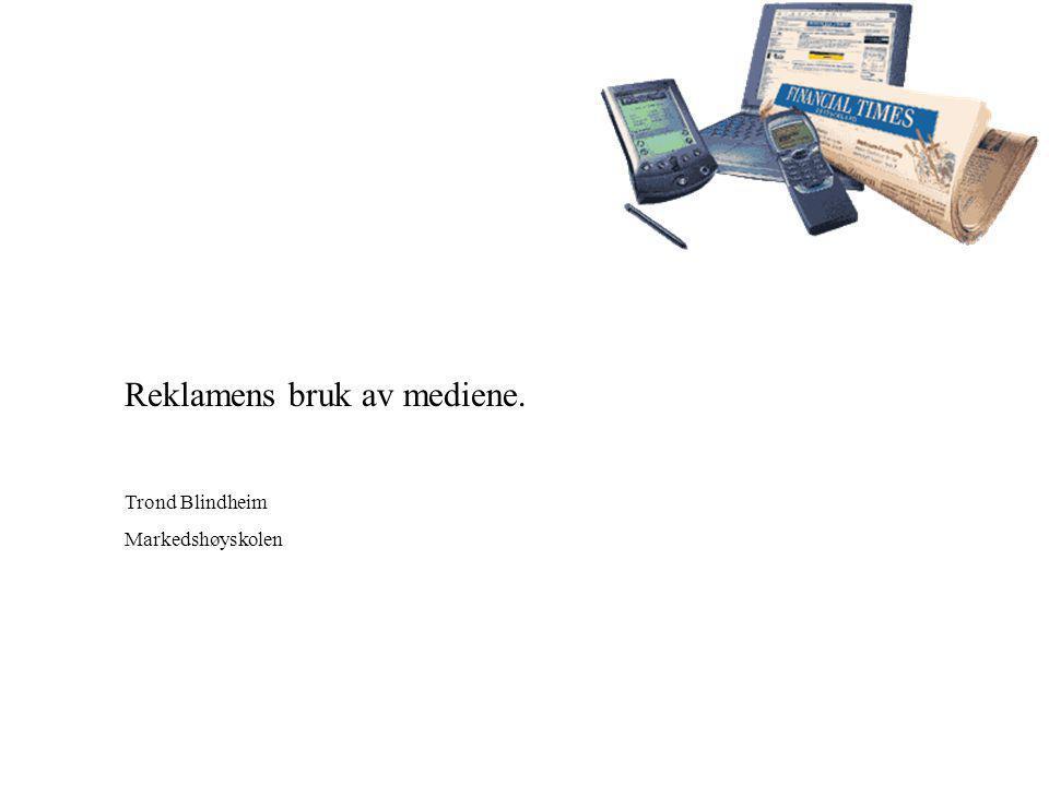 Reklamens bruk av mediene. Trond Blindheim Markedshøyskolen