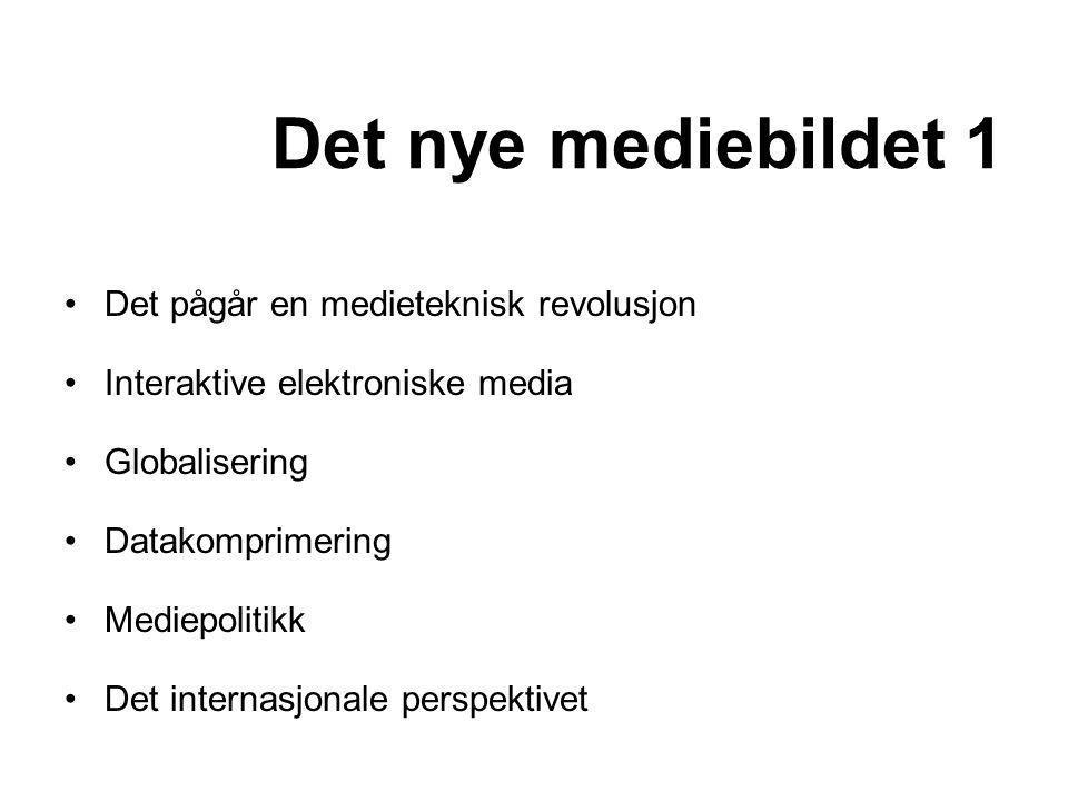 Det nye mediebildet 1 •Det pågår en medieteknisk revolusjon •Interaktive elektroniske media •Globalisering •Datakomprimering •Mediepolitikk •Det inter