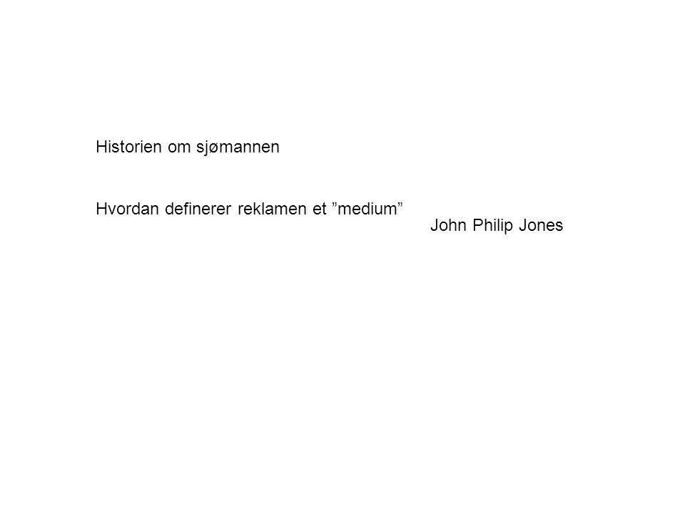 """Historien om sjømannen Hvordan definerer reklamen et """"medium"""" John Philip Jones"""