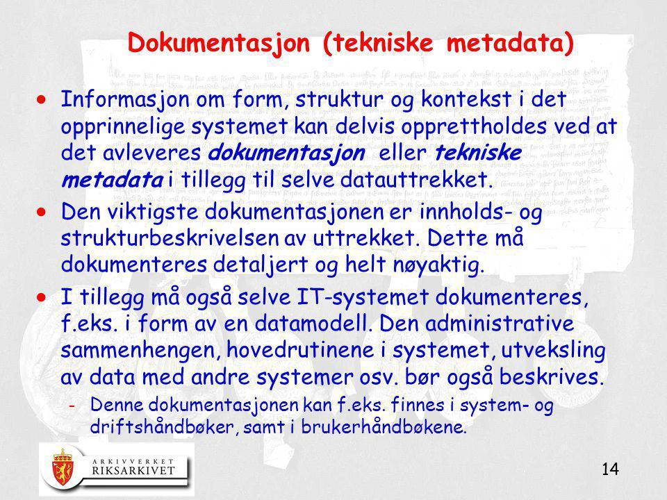 14 Dokumentasjon (tekniske metadata)  Informasjon om form, struktur og kontekst i det opprinnelige systemet kan delvis opprettholdes ved at det avlev