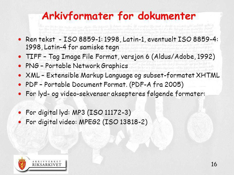 16 Arkivformater for dokumenter  Ren tekst - ISO 8859-1: 1998, Latin-1, eventuelt ISO 8859-4: 1998, Latin-4 for samiske tegn  TIFF – Tag Image File