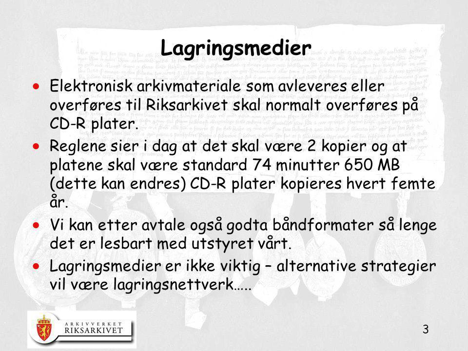 3 Lagringsmedier  Elektronisk arkivmateriale som avleveres eller overføres til Riksarkivet skal normalt overføres på CD-R plater.  Reglene sier i da