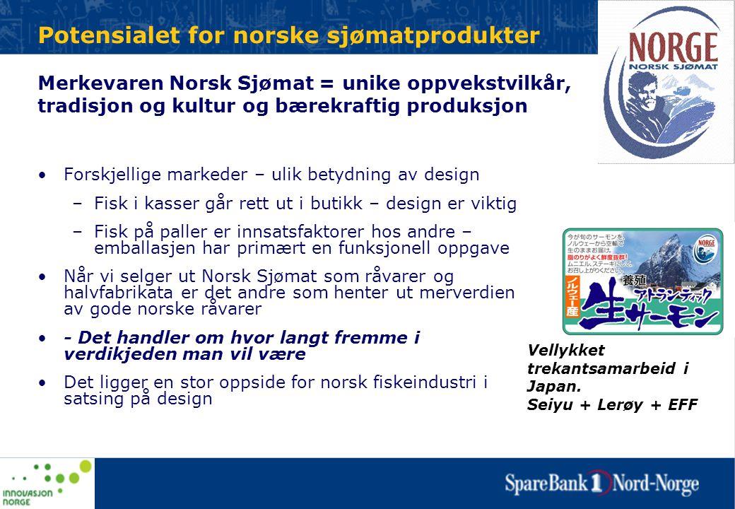 Potensialet for norske sjømatprodukter •Forskjellige markeder – ulik betydning av design –Fisk i kasser går rett ut i butikk – design er viktig –Fisk