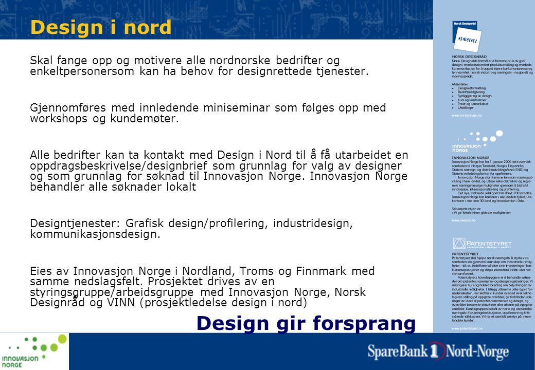 Design i nord Skal fange opp og motivere alle nordnorske bedrifter og enkeltpersonersom kan ha behov for designrettede tjenester. Gjennomføres med inn