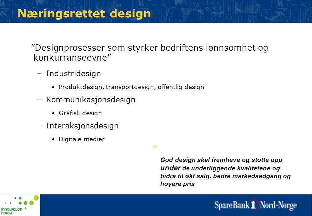 """Næringsrettet design """"Designprosesser som styrker bedriftens lønnsomhet og konkurranseevne"""" –Industridesign •Produktdesign, transportdesign, offentlig"""