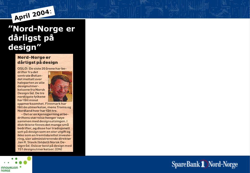 Nord-Norge er dårligst på design April 2004: •Vi skapte en attraktiv høyere designutdanning •Vi utviklet en rekke konkurransedyktige fagmiljø •Vi fikk flere krevende og attraktive kunder •Vi fokuserte positivt på mulighetene i Nord-Norge September 2011: