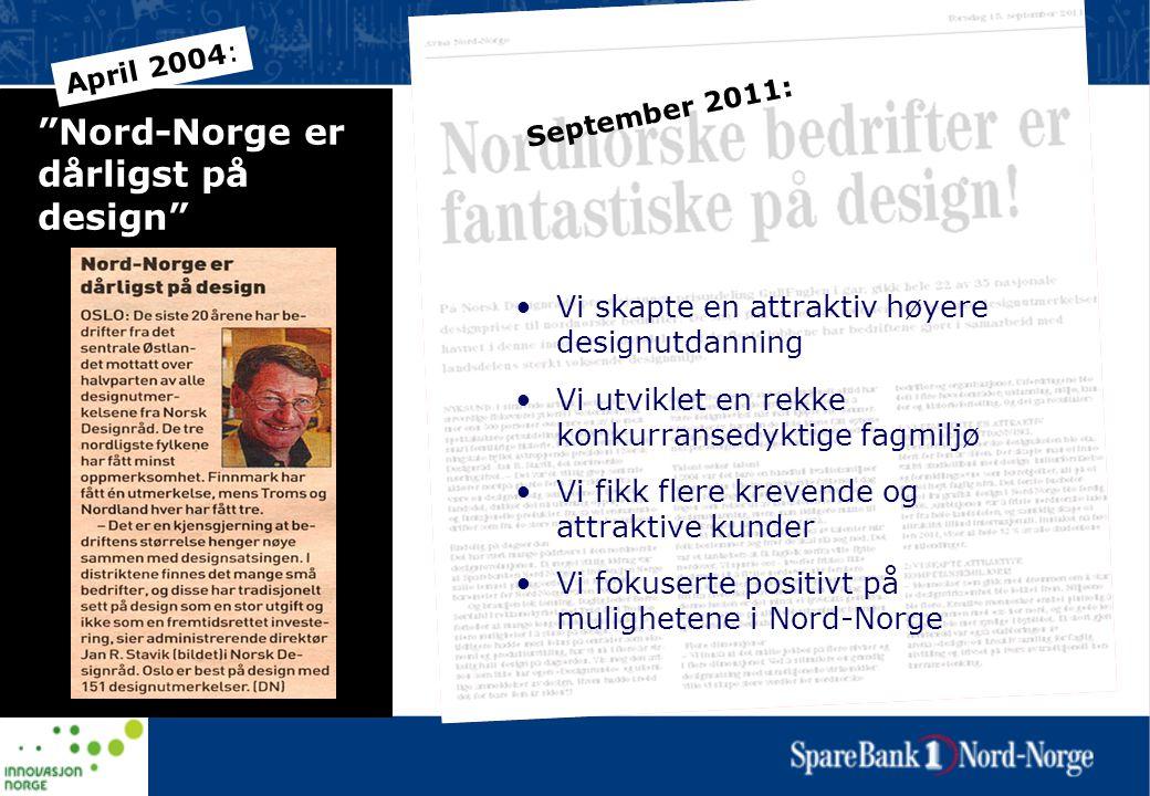 """""""Nord-Norge er dårligst på design"""" April 2004: •Vi skapte en attraktiv høyere designutdanning •Vi utviklet en rekke konkurransedyktige fagmiljø •Vi fi"""