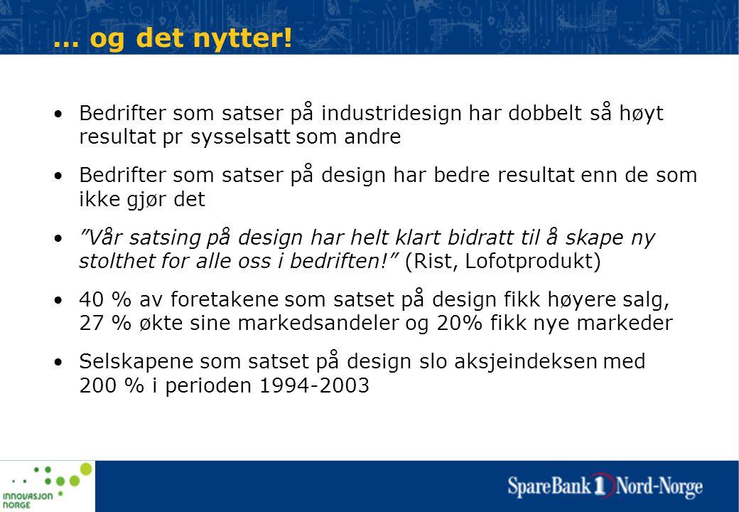 … og det nytter! •Bedrifter som satser på industridesign har dobbelt så høyt resultat pr sysselsatt som andre •Bedrifter som satser på design har bedr