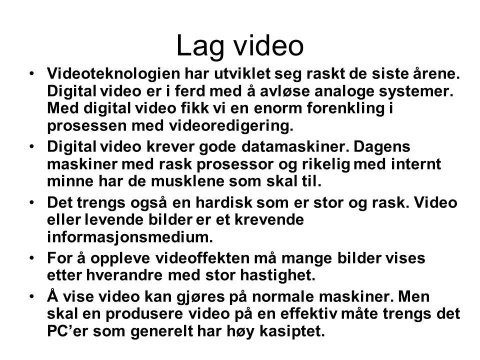 Lag video •Videoteknologien har utviklet seg raskt de siste årene.