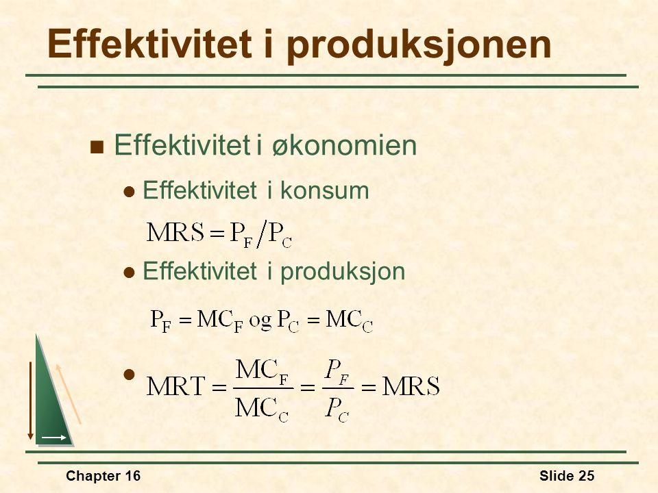 Chapter 16Slide 25 Effektivitet i produksjonen  Effektivitet i økonomien  Effektivitet i konsum  Effektivitet i produksjon 