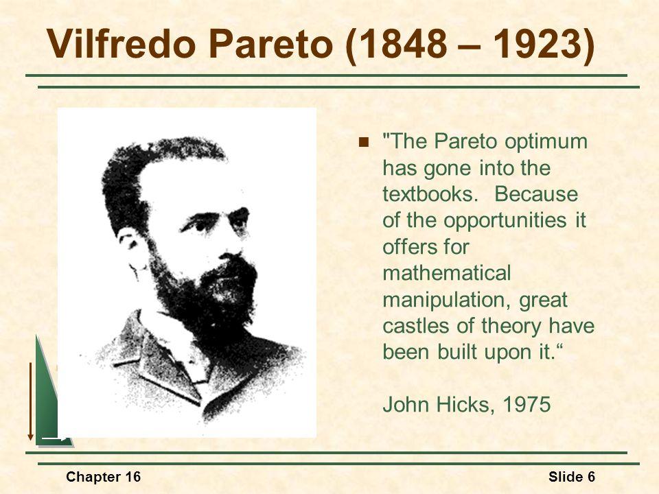 Chapter 16Slide 6 Vilfredo Pareto (1848 – 1923) 