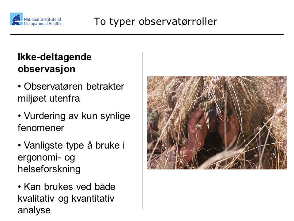 12 To typer observatørroller Ikke-deltagende observasjon • Observatøren betrakter miljøet utenfra • Vurdering av kun synlige fenomener • Vanligste typ