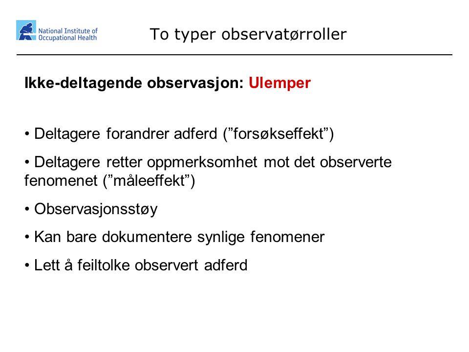 """14 To typer observatørroller Ikke-deltagende observasjon: Ulemper • Deltagere forandrer adferd (""""forsøkseffekt"""") • Deltagere retter oppmerksomhet mot"""