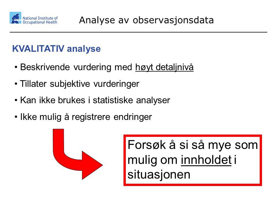15 Analyse av observasjonsdata KVALITATIV analyse • Beskrivende vurdering med høyt detaljnivå • Tillater subjektive vurderinger • Kan ikke brukes i st