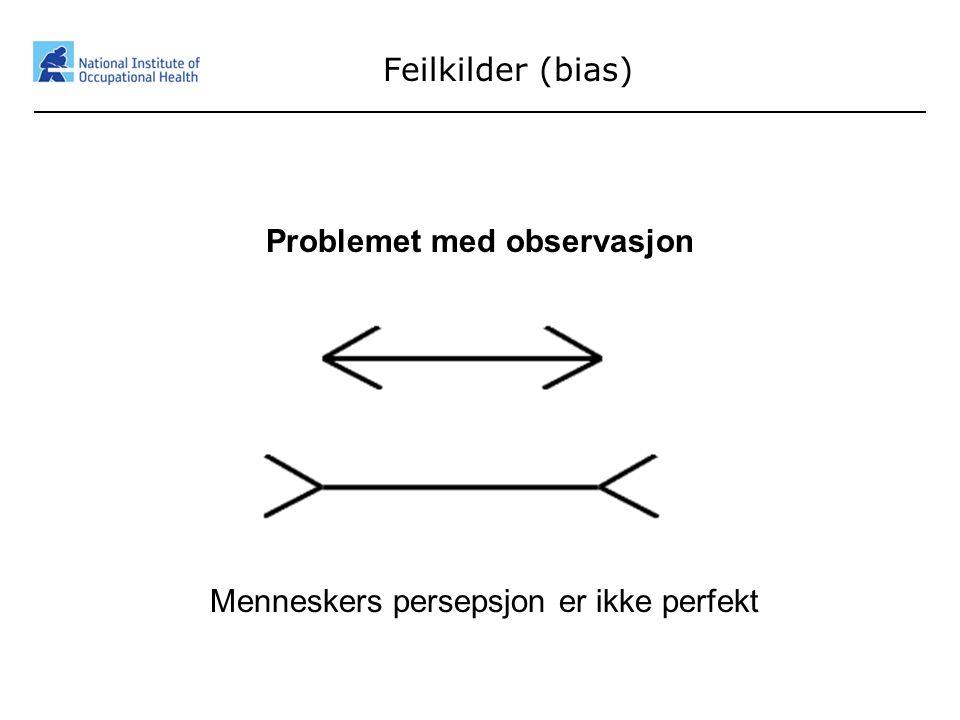 39 Feilkilder (bias) Problemet med observasjon Menneskers persepsjon er ikke perfekt