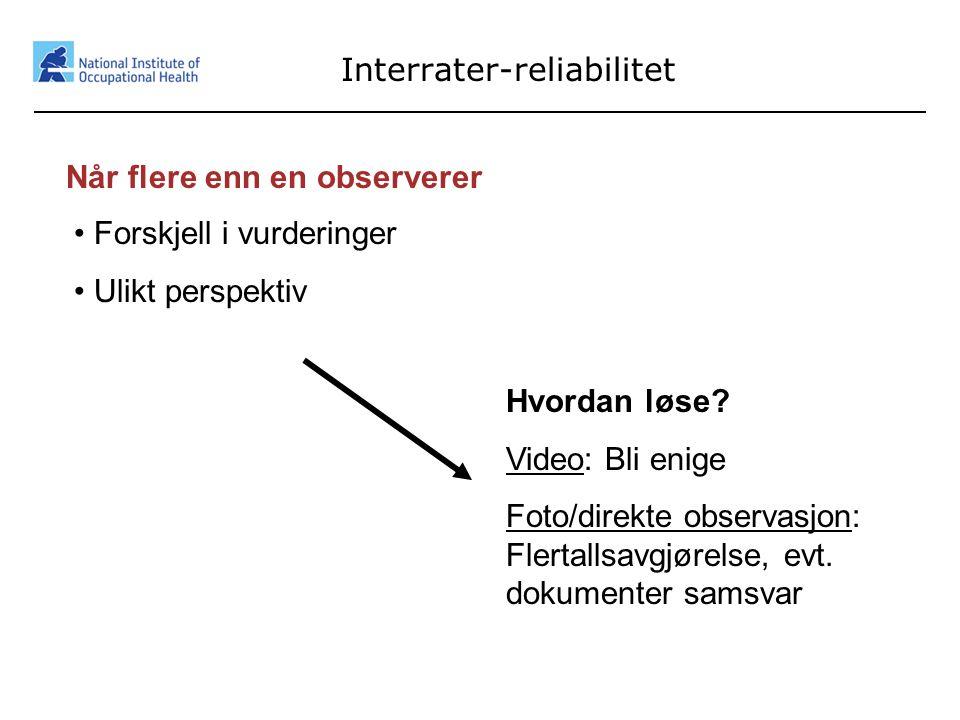 44 Interrater-reliabilitet Når flere enn en observerer • Forskjell i vurderinger • Ulikt perspektiv Hvordan løse? Video: Bli enige Foto/direkte observ