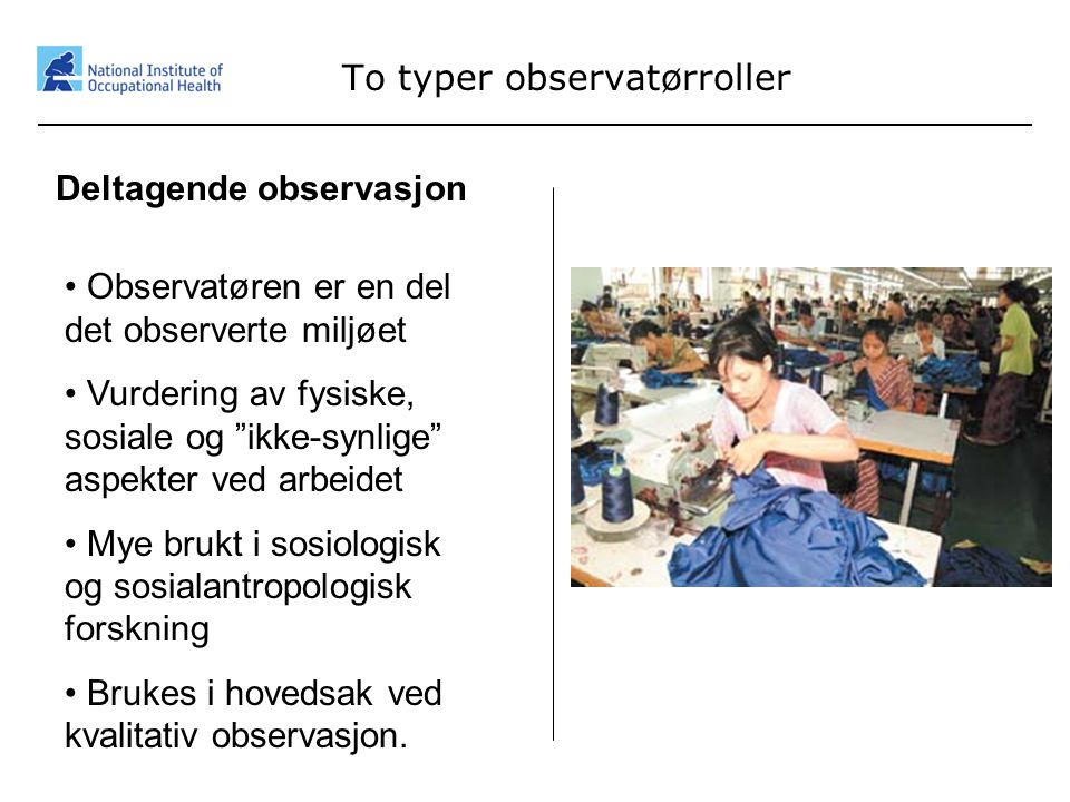 """7 To typer observatørroller Deltagende observasjon • Observatøren er en del det observerte miljøet • Vurdering av fysiske, sosiale og """"ikke-synlige"""" a"""
