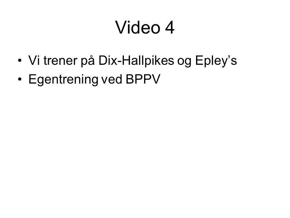 Video 4 •Vi trener på Dix-Hallpikes og Epley's •Egentrening ved BPPV