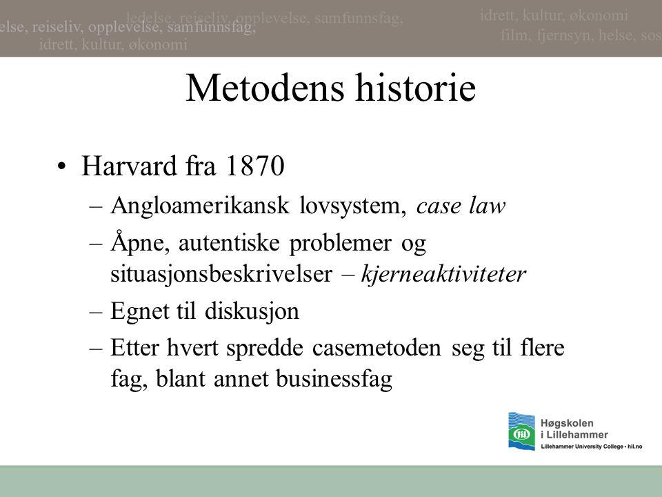 Metodens historie •Harvard fra 1870 –Angloamerikansk lovsystem, case law –Åpne, autentiske problemer og situasjonsbeskrivelser – kjerneaktiviteter –Eg