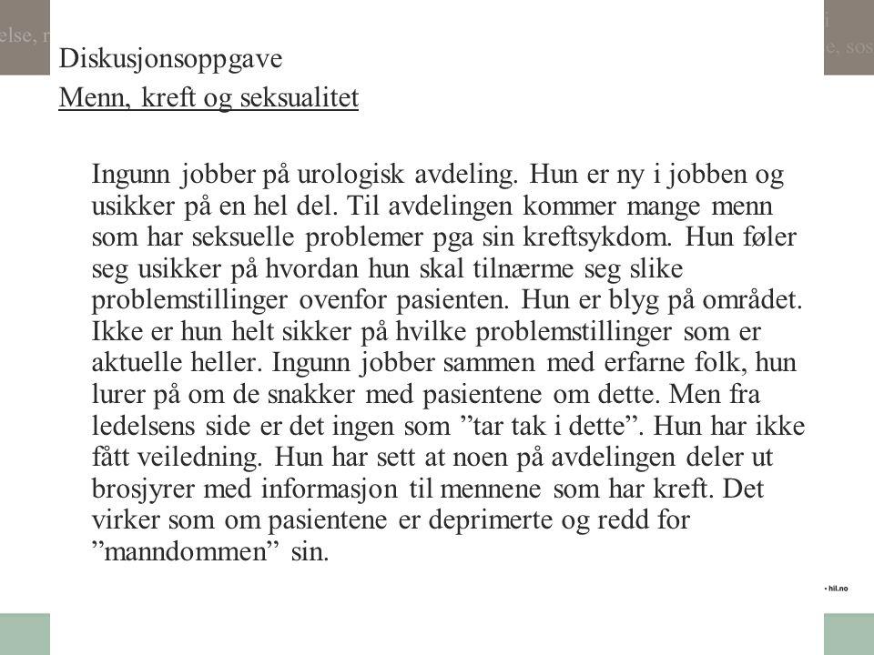 Diskusjonsoppgave Menn, kreft og seksualitet Ingunn jobber på urologisk avdeling.