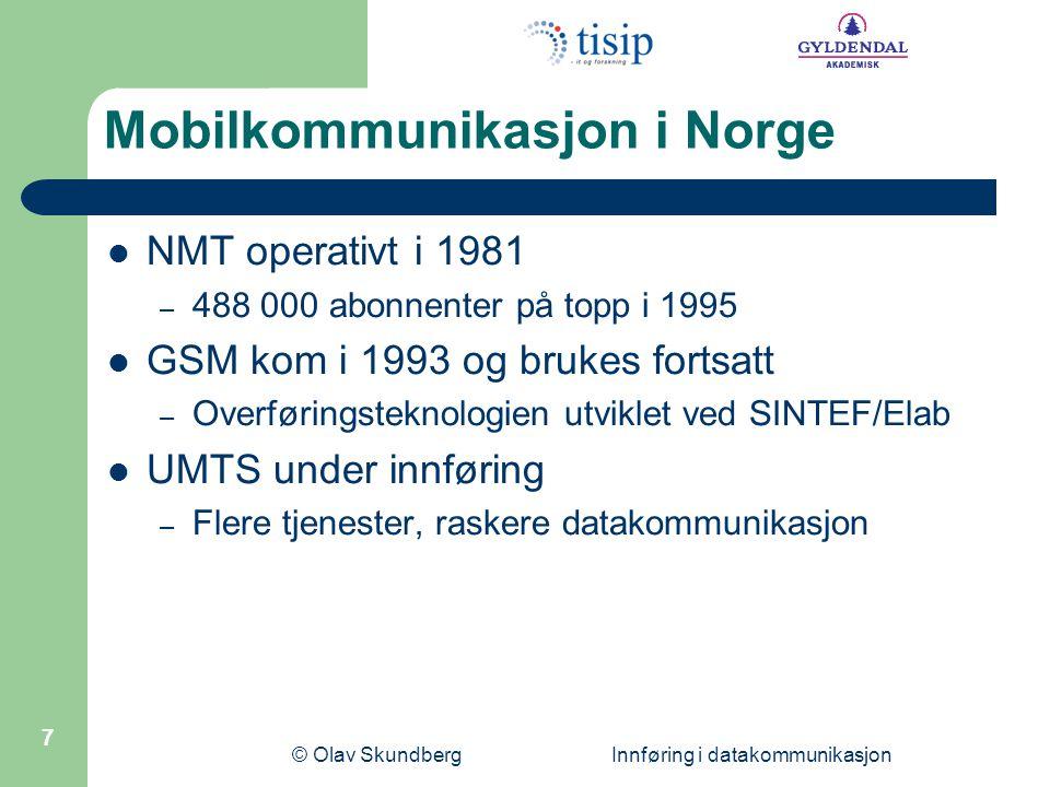 © Olav Skundberg Innføring i datakommunikasjon 7 Mobilkommunikasjon i Norge  NMT operativt i 1981 – 488 000 abonnenter på topp i 1995  GSM kom i 199