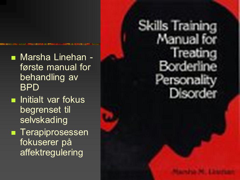  Marsha Linehan - første manual for behandling av BPD  Initialt var fokus begrenset til selvskading  Terapiprosessen fokuserer på affektregulering