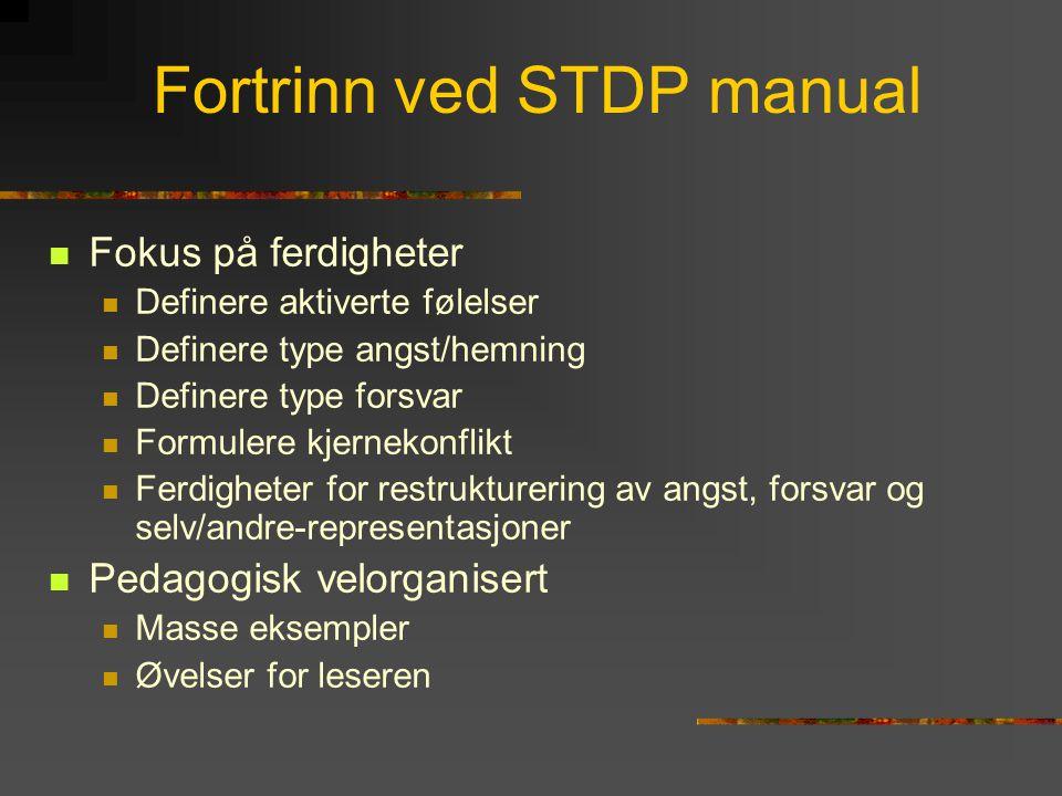 Fortrinn ved STDP manual  Fokus på ferdigheter  Definere aktiverte følelser  Definere type angst/hemning  Definere type forsvar  Formulere kjerne
