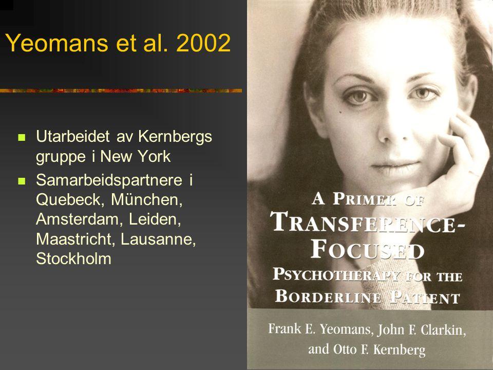 Yeomans et al. 2002  Utarbeidet av Kernbergs gruppe i New York  Samarbeidspartnere i Quebeck, München, Amsterdam, Leiden, Maastricht, Lausanne, Stoc