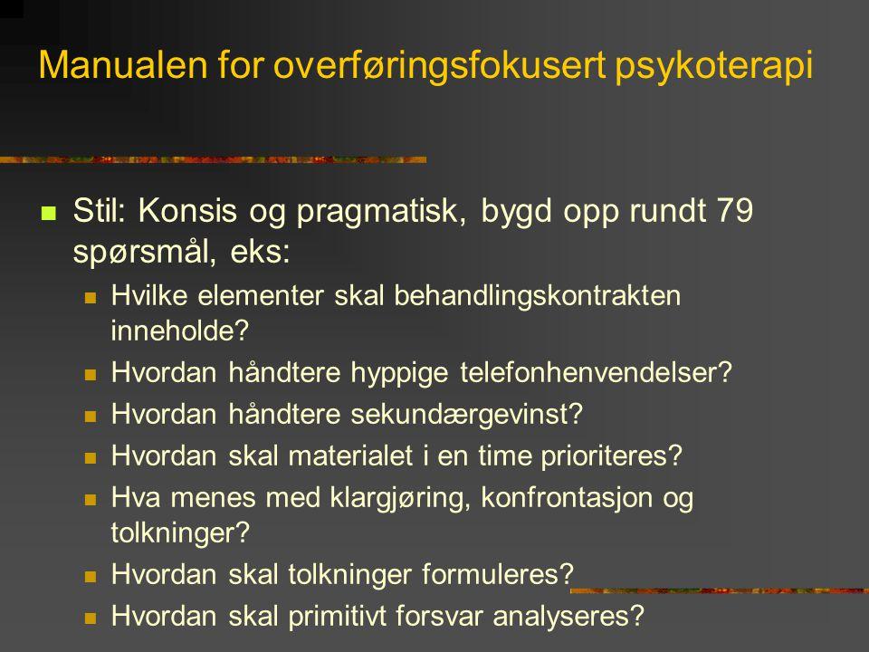 Manualen for overføringsfokusert psykoterapi  Stil: Konsis og pragmatisk, bygd opp rundt 79 spørsmål, eks:  Hvilke elementer skal behandlingskontrak