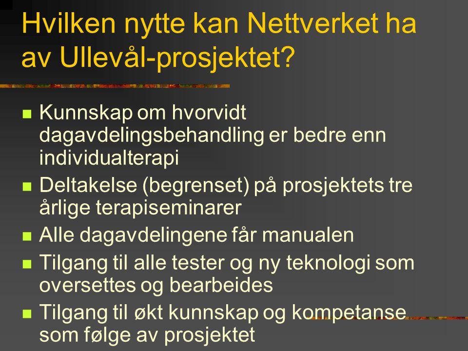 Hvilken nytte kan Nettverket ha av Ullevål-prosjektet?  Kunnskap om hvorvidt dagavdelingsbehandling er bedre enn individualterapi  Deltakelse (begre
