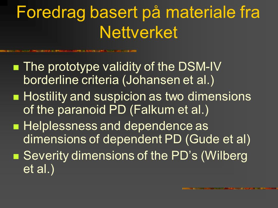 Foredrag basert på materiale fra Nettverket  The prototype validity of the DSM-IV borderline criteria (Johansen et al.)  Hostility and suspicion as